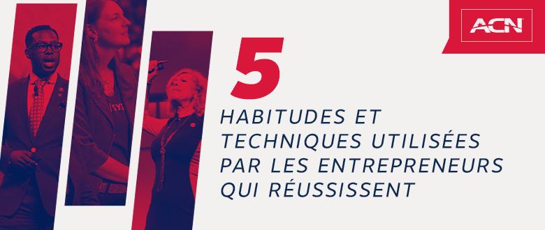 5 habitudes et techniques de développement utilisées par les entrepreneurs qui réussissent
