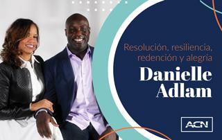 Resolución, resiliencia, redención y alegría La travesía de Danielle Adlam