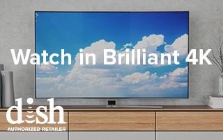 Watch DISH Network in Brilliant 4K