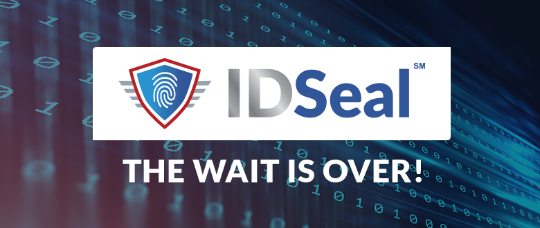 It's HERE! Get Comprehensive Identity Theft Protection With IDSeal