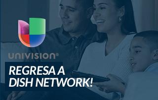 ¡Univisión está DE VUELTA en la red de DISH!