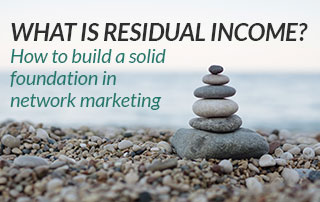 What is residual income? How to build a solid foundation in network marketing
